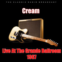 Cream - Live At The Grande Ballroom 1967 (Live)