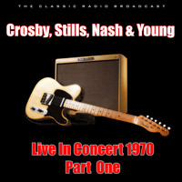 Crosby, Stills, Nash & Young - Live In Concert 1970 - Part One (Live)