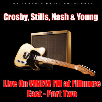 Crosby, Stills, Nash & Young - Live On WNEW FM at Fillmore East - Part Two (Live)