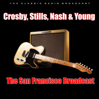 Crosby, Stills, Nash & Young - The San Francisco Broadcast (Live)