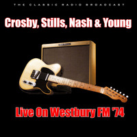Crosby, Stills, Nash & Young - Live On Westbury FM '74 (Live)