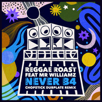 Reggae Roast - Never B4 (feat. Mr. Williamz) (Chopstick Dubplate Remix)