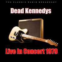 Dead Kennedys - Live In Concert 1979 (Live)