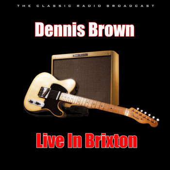 Dennis Brown - Live In Brixton (Live)