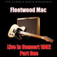 Fleetwood Mac - Live In Concert 1982 - Part One (Live)