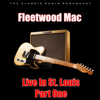 Fleetwood Mac - Live In St. Louis - Part One (Live)