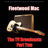 Fleetwood Mac - The TV Broadcasts - Part Two (Live)
