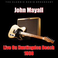 John Mayall - Live On Huntingdon Beach 1980 (Live)
