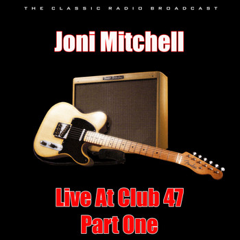 Joni Mitchell - Live At Club 47 - Part One (Live)