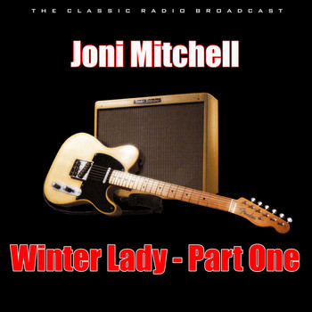 Joni Mitchell - Winter Lady - Part One (Live)