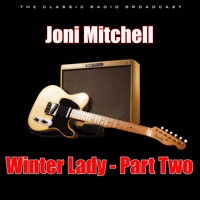 Joni Mitchell - Winter Lady - Part Two (Live)