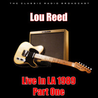 Lou Reed - Live In LA 1989 - Part One (Live)