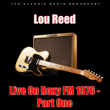 Lou Reed - Live On Roxy FM 1976 - Part One (Live)