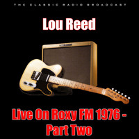 Lou Reed - Live On Roxy FM 1976 - Part Two (Live)