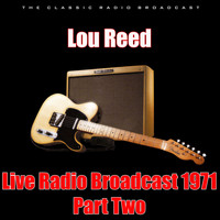 Lou Reed - Live Radio Broadcast 1971 - Part Two (Live)