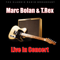 Marc Bolan & T.Rex - Live In Concert (Live)