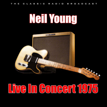 Neil Young - Live In Concert 1975 (Live)