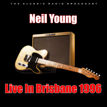 Neil Young - Live In Brisbane 1996 (Live)