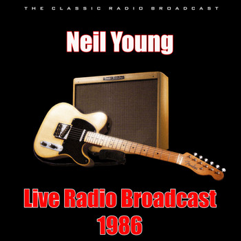 Neil Young - Live Radio Broadcast 1986 (Live)