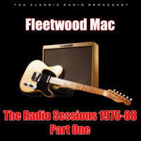 Fleetwood Mac - The Radio Sessions 1975-88 - Part One (Live)