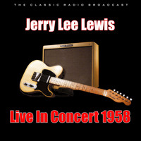 Jerry Lee Lewis - Live In Concert 1958 (Live)