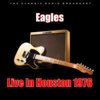 Eagles - Live In Houston 1976 (Live)
