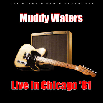 Muddy Waters - Live In Chicago '81 (Live)