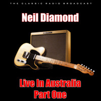 Neil Diamond - Live In Australia - Part One (Live)