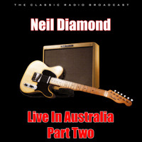 Neil Diamond - Live In Australia - Part Two (Live)