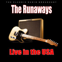 The Runaways - Live in the USA (Live)