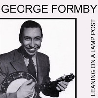 George Formby - Leaning on a Lamp Post