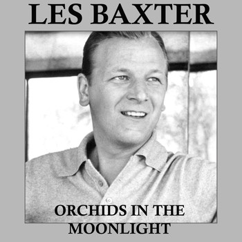 Les Baxter - Orchids in the Moonlight