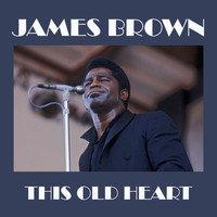 James Brown - This Old Heart