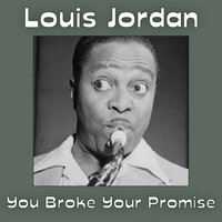 LOUIS JORDAN - You Broke Your Promise