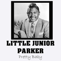 Little Junior Parker - Pretty Baby