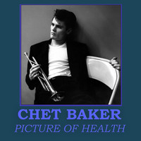 Chet Baker - Picture Of Health