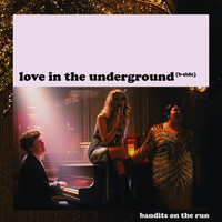 Bandits on the Run - Love in the Underground (B-Side)
