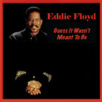Eddie Floyd - Guess It Wasn't Meant to Be