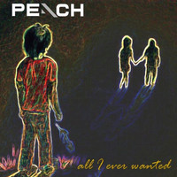 Peach - All I Ever Wanted