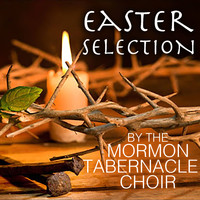 The Mormon Tabernacle Choir - Easter Selection By The Mormon Tabernacle Choir