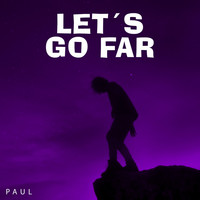 Paul - Lets Go Far
