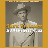 Hank Williams - Pictures From Life's Other Side: The Man and His Music In Rare Recordings and Photos (2019 - Remaster)