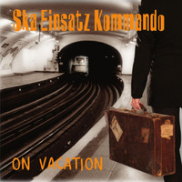 Ska Einsatzkommando - On Vacation