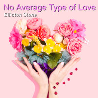 Elliston Stone - No Average Type of Love