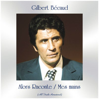 Gilbert Bécaud - Alors Raconte / Mes mains (All Tracks Remastered)
