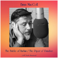 Ewan MacColl - The Battle of Harlaw / The Piper o' Dundee (All Tracks Remastered)