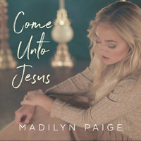 Madilyn Paige - Come Unto Jesus