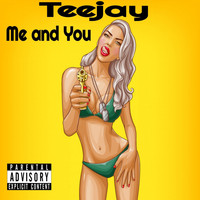 Teejay - Me And You