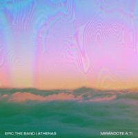 E.P.I.C. the Band - Mirandote a Ti (feat. Athenas)