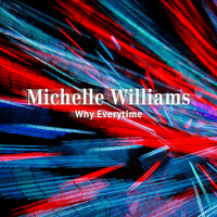 Michelle Williams - Why Everytime